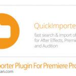 دانلود QuickImporter 1.5 پلاگین پریمیر و افترافکت ایمپورت سریع فایل