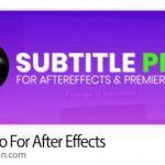 دانلود Subtitle Pro 2.8.0 Win/Mac پلاگین افترافکت نوشتن زیرنویس حرفه ای